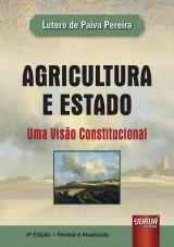 Capa do livro: Agricultura e Estado - Uma Visão Constitucional - 4ª Edição - Revista e Atualizada, Lutero de Paiva Pereira