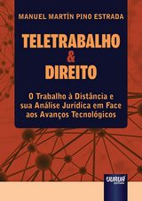 Capa do livro: Teletrabalho & Direito - O Trabalho à Distância e sua Análise Jurídica em Face aos Avanços Tecnológicos, Manuel Martín Pino Estrada