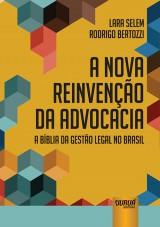 Capa do livro: Nova Reinvenção da Advocacia - A Bíblia da Gestão Legal no Brasil, A, Lara Selem e Rodrigo Bertozzi