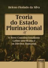 Capa do livro: Teoria do Estado Plurinacional - O Novo Constitucionalismo Latino-americano e os Direitos Humanos, Heleno Florindo da Silva