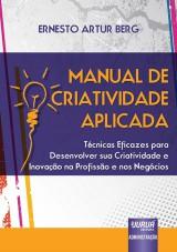 Capa do livro: Manual de Criatividade Aplicada - T�cnicas Eficazes para Desenvolver sua Criatividade e Inova��o na Profiss�o e nos Neg�cios, Ernesto Artur Berg
