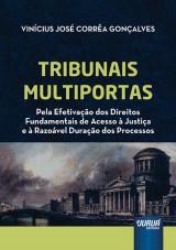 Capa do livro: Tribunais Multiportas - Pela Efetivação dos Direitos Fundamentais de Acesso à Justiça e à Razoável Duração dos Processos, Vinícius José Corrêa Gonçalves