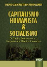 Capa do livro: Capitalismo Humanista & Socialismo - O Direito Econômico e o Respeito aos Direitos Humanos, Antonio Carlos Matteis De Arruda Junior