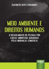 Capa do livro: Meio Ambiente e Direitos Humanos - O Deslocamento de Pessoas por Causas Ambientais Agravadas pelas Mudan�as Clim�ticas, Elizabeth Alves Fernandes