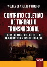 Capa do livro: Contrato Coletivo de Trabalho Transnacional - O Direito Global do Trabalho e sua Inserção na Ordem Jurídica Brasileira, Wolney de Macedo Cordeiro