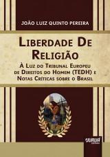 Capa do livro: Liberdade de Religião - À Luz do Tribunal Europeu de Direitos do Homem (TEDH) e Notas Críticas sobre o Brasil, João Luiz Quinto Pereira