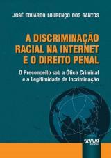 Capa do livro: Discriminação Racial na Internet e o Direito Penal, A, José Eduardo Lourenço dos Santos