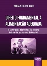 Capa do livro: Direito Fundamental à Alimentação Adequada - A Efetividade do Direito Pelo Mínimo Existencial e a Reserva do Possível, Vanesca Freitas Bispo