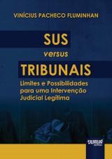 Capa do livro: SUS versus Tribunais - Limites e Possibilidades para uma Intervenção Judicial Legítima, Vinícius Pacheco Fluminhan