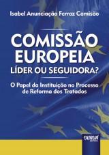 Capa do livro: Comiss�o Europeia: L�der Ou Seguidora? - O Papel da Institui��o no Processo de Reforma dos Tratados, Isabel Anuncia��o Ferraz Camis�o