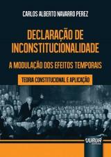 Capa do livro: Declara��o de Inconstitucionalidade - A Modula��o dos Efeitos Temporais - Teoria Constitucional e Aplica��o, Carlos Alberto Navarro Perez