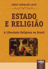 Capa do livro: Estado e Religião - A Liberdade Religiosa no Brasil, Fábio Carvalho Leite