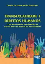 Capa do livro: Transexualidade e Direitos Humanos - O Reconhecimento da Identidade de Gênero entre os Direitos da Personalidade, Camila de Jesus Mello Gonçalves