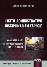 Capa do livro: Il�cito Administrativo Disciplinar em Esp�cie - Coment�rios �s Infra��es Previstas na Lei 8.112/90 - 2� Edi��o - Revista e Atualizada, Sandro Lucio Dezan