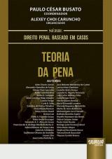 Capa do livro: Teoria da Pena - S�rie Direito Penal Baseado em Casos, Coordenador: Paulo C�sar Busato - Organizador: Alexey Choi Caruncho