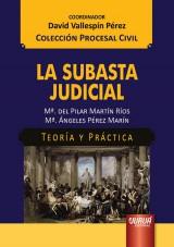 Capa do livro: La Subasta Judicial - Teoría y Práctica - Colección Procesal Civil - Coordinador: David Vallespín Pérez, Mª. del Pilar Martín Ríos y Mª. Ángeles Pérez Marín