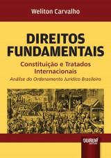 Capa do livro: Direitos Fundamentais - Constituição e Tratados Internacionais - Análise do Ordenamento Jurídico Brasileiro, Weliton Carvalho