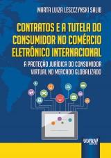 Capa do livro: Contratos e a Tutela do Consumidor no Comércio Eletrônico Internacional - A Proteção Jurídica do Consumidor Virtual no Mercado Globalizado, Marta Luiza Leszczynski Salib