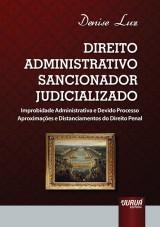 Capa do livro: Direito Administrativo Sancionador Judicializado - Improbidade Administrativa e Devido Processo Aproximações e Distanciamentos do Direito Penal, Denise Luz