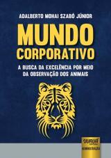 Capa do livro: Mundo Corporativo - A Busca da Excelência por Meio da Observação dos Animais, Adalberto Mohai Szabó Júnior