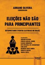 Capa do livro: Eleições Não São Para Principiantes, Coordenador: Adriano Oliveira