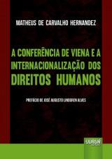 Capa do livro: Conferência de Viena e a Internacionalização dos Direitos Humanos, A - Prefácio de José Augusto Lindgren Alves, Matheus de Carvalho Hernandez