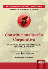 Capa do livro: Constitucionalização Corporativa - Direitos Humanos Fundamentais, Economia e Empresa, Lucas Fucci Amato