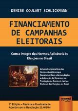 Capa do livro: Financiamento de Campanhas Eleitorais - Com a �ntegra das Normas Aplic�veis �s Elei��es no Brasil - Edi��o Revista e Atualizada de Acordo com a Resolu��o 23.406/14, 7� Edi��o - Revista e Atualizada - 2014, Denise Goulart Schlickmann