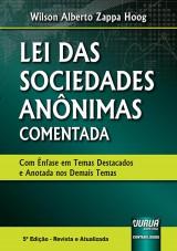 Capa do livro: Lei das Sociedades Anônimas Comentada - Com Ênfase em Temas Destacados e Anotada nos Demais Temas, Wilson Alberto Zappa Hoog