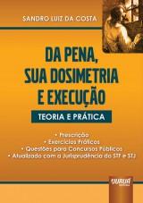 Capa do livro: Da Pena, Sua Dosimetria e Execução - Teoria e Prática - Prescrição - Exercícios Práticos - Questões para Concursos Públicos, Sandro Luiz da Costa