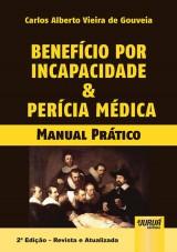 Capa do livro: Benefício por Incapacidade & Perícia Médica, Carlos Alberto Vieira de Gouveia