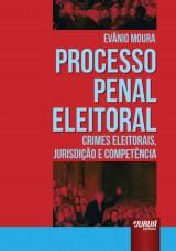 Capa do livro: Processo Penal Eleitoral - Crimes Eleitorais, Jurisdição e Competência, Evânio Moura