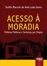Capa do livro: Acesso à Moradia - Políticas Públicas e Sentença por Etapas, Teófilo Marcelo de Arêa Leão Júnior