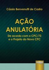 Capa do livro: Ação Anulatória - De acordo com o CPC/73 e o Projeto do Novo CPC, Cássio Benvenutti de Castro