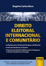 Capa do livro: Direito Eleitoral Internacional e Comunitário - De Acordo com as Eleições Europeias de 2014 - 3ª Edição Revista e Atualizada, Rogério Carlos Born