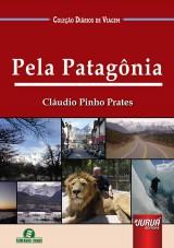 Capa do livro: Pela Patagônia - Coleção Diário de Viagem - Semeando Livros, Cláudio Pinho Prates