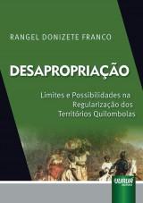 Capa do livro: Desapropria��o - Limites e Possibilidades na Regulariza��o dos Territ�rios Quilombolas, Rangel Donizete Franco