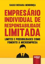 Capa do livro: Empresário Individual de Responsabilidade Limitada - Limites e Possibilidades como Fomento à Microempresa, Saulo Bichara Mendonça