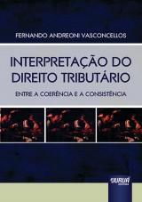 Capa do livro: Interpretação do Direito Tributário - Entre a Coerência e a Consistência, Fernando Andreoni Vasconcellos