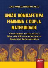 Capa do livro: União Homoafetiva Feminina e Dupla Maternidade, Ana Amélia Ribeiro Sales