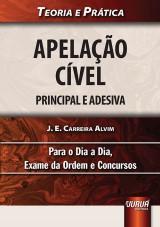 Capa do livro: Apela��o C�vel - Principal e Adesiva - Teoria e Pr�tica - Para o Dia a Dia, Exame da Ordem e Concursos, J. E. Carreira Alvim