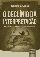 Capa do livro: Decl�nio da Interpreta��o, O - Experi�ncia e Interven��o em Psican�lise, Roberto B. Gra�a