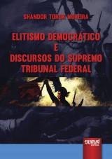 Capa do livro: Elitismo Democrático e Discursos do Supremo Tribunal Federal, Shandor Torok Moreira