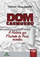 Capa do livro: Dom Casmurro - A História que Machado de Assis Escondeu, Vladimir Souza Carvalho