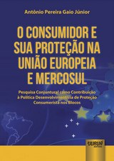 Capa do livro: Consumidor e Sua Prote��o na Uni�o Europeia e Mercosul, O - Pesquisa Conjuntural como Contribui��o � Pol�tica Desenvolvimentista de Prote��o Consumerista nos Blocos, Ant�nio Pereira Gaio J�nior