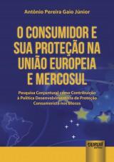 Capa do livro: Consumidor e Sua Proteção na União Europeia e Mercosul, O, Antônio Pereira Gaio Júnior