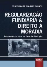 Capa do livro: Regularização Fundiária & Direito à Moradia - Instrumentos Jurídicos e o Papel dos Municípios, Felipe Maciel Pinheiro Barros