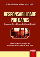 Capa do livro: Responsabilidade por Danos - Imputa��o e Nexo de Causalidade - Pref�cio de Luiz Edson Fachin - Apresenta��o de Paulo Luiz Netto L�bo, Pablo Malheiros da Cunha Frota