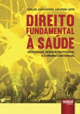 Capa do livro: Direito Fundamental à Saúde - Efetividade, Reserva do Possível e o Mínimo Existencial, Carlos Alexandre Amorim Leite