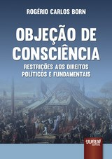 Capa do livro: Objeção de Consciência - Restrições aos Direitos Políticos e Fundamentais, Rogério Carlos Born